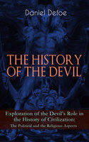 The History Of The Devil – Exploration Of The Devil's Role In The History Of Civilization: The Political And The Religious Aspects - Daniel Defoe