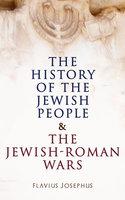 The History of the Jewish People & The Jewish-Roman Wars - Flavius Josephus