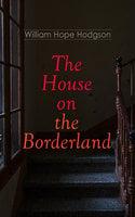 The House On The Borderland - William Hope Hodgson
