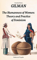 The Humanness Of Women: Theory And Practice Of Feminism (Studies And Thoughts) - Charlotte Perkins Gilman