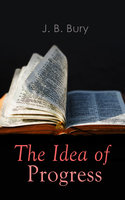 The Idea Of Progress - J.B. Bury