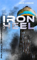 The Iron Heel (Political Dystopian Classic) - Jack London