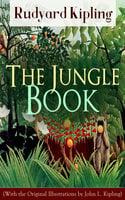 The Jungle Book (With The Original Illustrations By John L. Kipling) - Rudyard Kipling