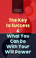 The Key to Success & What You Can Do With Your Will Power - Russell Conwell