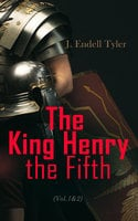 The King Henry the Fifth (Vol.1&2) - J. Endell Tyler