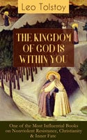 The Kingdom Of God Is Within You (One Of The Most Influential Books On Nonviolent Resistance, Christianity & Inner Fate) - Leo Tolstoy