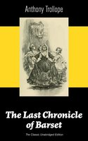 The Last Chronicle Of Barset (The Classic Unabridged Edition) - Anthony Trollope