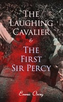 The Laughing Cavalier & The First Sir Percy - Emma Orczy