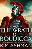 Roman III – The Wrath of Boudicca - K.M. Ashman