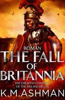 Roman – The Fall of Britannia - K.M. Ashman