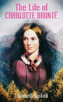The Life Of Charlotte Brontë (Illustrated Edition) - Elizabeth Gaskell