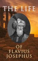 The Life Of Flavius Josephus: Autobiography - Flavius Josephus