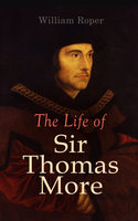 The Life Of Sir Thomas More - William Roper, Henri Brémond