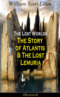 The Lost Worlds: The Story Of Atlantis & The Lost Lemuria (Illustrated) - William Scott-Elliot