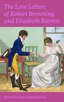 The Love Letters of Robert Browning and Elizabeth Barrett Barrett - Robert Browning, Elizabeth Barrett Barrett
