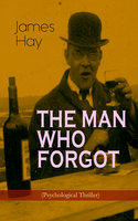 The Man Who Forgot (Psychological Thriller) - James Hay