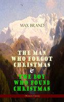 The Man Who Forgot Christmas & The Boy Who Found Christmas (Adventure Classics) - Max Brand
