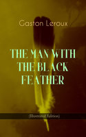 The Man With The Black Feather (Illustrated Edition) - Gaston Leroux