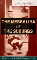 The Messalina of the Suburbs (Based on a Real-Life Murder Case) - E.M. Delafield