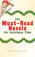 The Must-Read Novels For Christmas Time (Illustrated Edition) - Charles Dickens, Martha Finley, L. Frank Baum, Kenneth Grahame, Max Brand, Frances Hodgson Burnett, J.M. Barrie, Anna Sewell, Louisa May Alcott, George MacDonald, Beatrix Potter, Eleanor H. Porter, Kate Douglas Wiggin, Jacob A. Riis, Abbie Farwell Brown, Juliana Horatia Ewing, Lucy Maud Montgomery, Thomas Nelson Page, F. Marion Crawford, Amy Ella Blanchard, Hesba Stretton, Florence L. Barclay, Sophie May, Lucas Malet, Alice Hale Burnett, Ernest Ingersoll, Annie F. Johnston, Amanda M. Douglas, Mary Louisa Molesworth, Frances Browne, James Lane Allen, June Isle, A.S. Boyd, Edward A. Rand