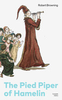 The Pied Piper of Hamelin (Complete Edition) - Robert Browning