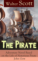 The Pirate: Adventure Novel Based On The Life Of Notorious Pirate John Gow - Walter Scott