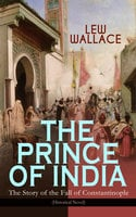 The Prince Of India – The Story Of The Fall Of Constantinople (Historical Novel) - Lew Wallace