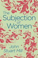 The Subjection of Women - John Stuart Mill