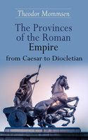 The Provinces Of The Roman Empire From Caesar To Diocletian - Theodor Mommsen