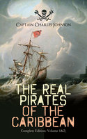 The Real Pirates Of The Caribbean (Complete Edition: Volume 1&2) - Captain Charles Johnson