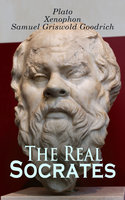 The Real Socrates - Xenophon, Plato, Samuel Griswold Goodrich