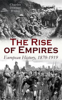 The Rise Of Empires: European History, 1870-1919 - Charles Downer Hazen