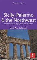 Sicily: Palermo & the Northwest Footprint Focus Guide – Includes Cefalù, Agrigento & Pantelleria - Mary-Ann Gallagher