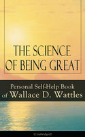 The Science Of Being Great: Personal Self-Help Book Of Wallace D. Wattles (Unabridged) - Wallace D. Wattles