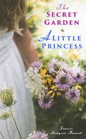 The Secret Garden & A Little Princess - Francis Hodgson Burnett