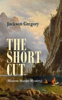 The Short Cut (Western Murder Mystery) - Jackson Gregory