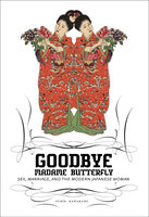Goodbye Madame Butterfly: Sex, Marriage and the Modern Japanese Woman - Sumie Kawakami
