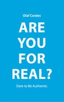 Are You For Real? – Dare To Be Authentic - Olaf Cordes