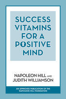 Success Vitamins for a Positive Mind - Napoleon Hill