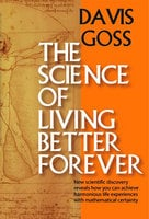 The Science of Living Better Forever - Davis Goss