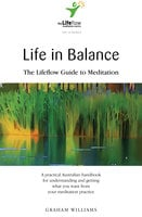 Life in Balance: The Lifeflow Guide to Meditation - Graham Williams