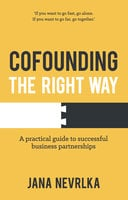 Cofounding The Right Way: A practical guide to successful business partnerships - Jana Nevrlka