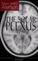 The Solar Plexus - Abdominal Brain - William Walker Atkinson