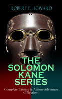 The Solomon Kane Series – Complete Fantasy & Action-Adventure Collection - Robert E. Howard