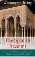 The Spanish Account: Tales Of The Alhambra & Chronicle Of The Conquest Of Granada - Washington Irving