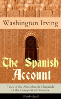 The Spanish Account: Tales Of The Alhambra & Chronicle Of The Conquest Of Granada (Unabridged) - Washington Irving