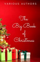 The Big Book of Christmas: 250+ Vintage Christmas Stories, Carols, Novellas, Poems by 120+ Authors - Arthur Conan Doyle, Charles Dickens, Anton Chekhov, L. Frank Baum, Rudyard Kipling, Mark Twain, Leo Tolstoy, O. Henry, Robert Louis Stevenson, G.K. Chesterton, William Shakespeare, Lewis Carroll, Louisa May Alcott, H.P. Lovecraft, Beatrix Potter, Nathaniel Hawthorne, Fyodor Dostoyevsky, Harriet Beecher Stowe, Hans Christian Andersen, Brothers Grimm, Lucy Maud Montgomery
