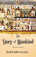 The Story Of Mankind (Illustrated Edition) - Hendrik Willem van Loon
