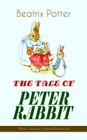 The Tale Of Peter Rabbit (With Complete Original Illustrations) - Beatrix Potter