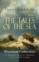 The Tales Of The Sea - Premium Collection: 10 Maritime Novels & Adventure Classics In One Volume - Herman Melville
